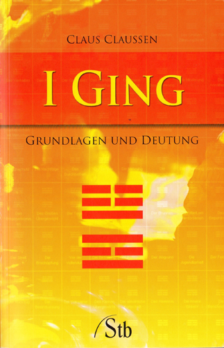 Claussen, Claus: «I Ging: Grundlagen und Deutung»